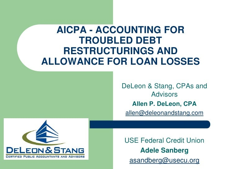 AICPA - ACCOUNTING FOR       TROUBLED DEBT    RESTRUCTURINGS AND ALLOWANCE FOR LOAN LOSSES              DeLeon & Stang, CP...