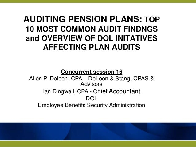 AUDITING PENSION PLANS: TOP10 MOST COMMON AUDIT FINDNGSand OVERVIEW OF DOL INITATIVES    AFFECTING PLAN AUDITS            ...