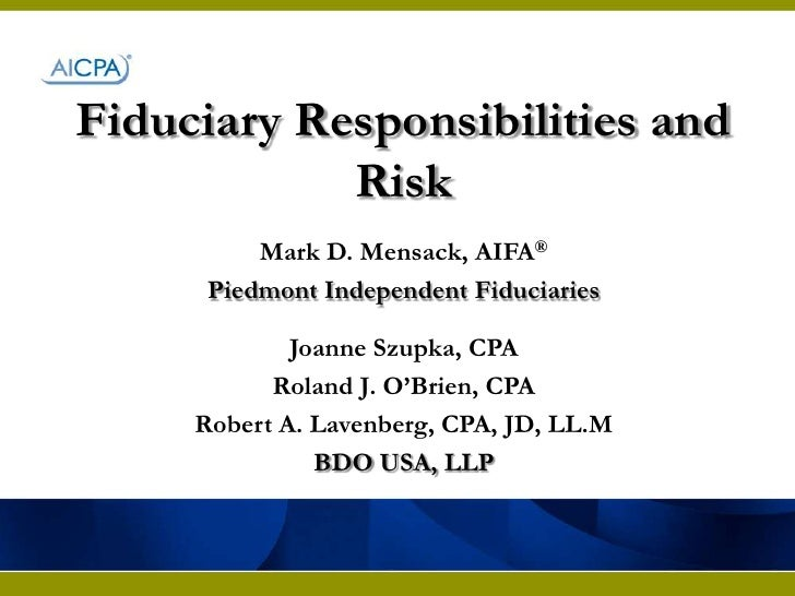 Fiduciary Responsibilities and Risk<br />Mark D. Mensack, AIFA®<br />Piedmont Independent Fiduciaries<br />Joanne Szupka, ...
