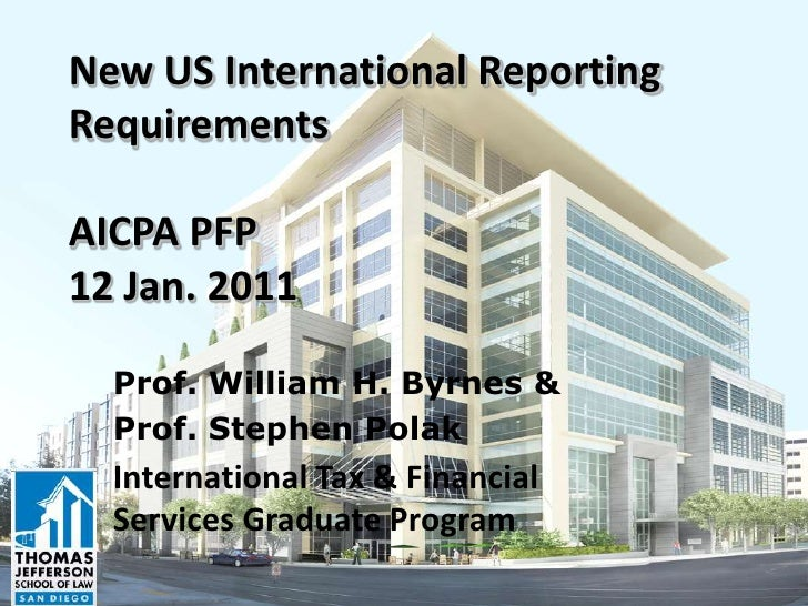 New US International ReportingRequirementsAICPA PFP12 Jan. 2011  Prof. William H. Byrnes &  Prof. Stephen Polak  Internati...