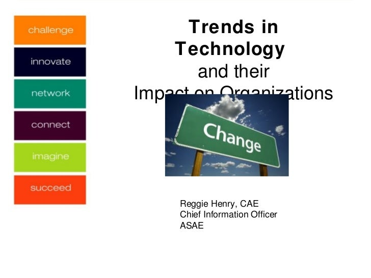 Trends in    Technology       and theirImpact on Organizations     Reggie Henry, CAE     Chief Information Officer     ASAE