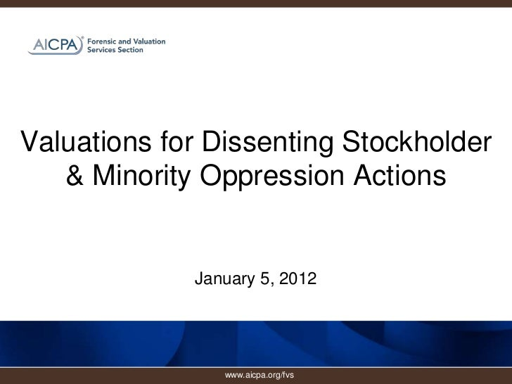 Valuations for Dissenting Stockholder   & Minority Oppression Actions             January 5, 2012                www.aicpa...