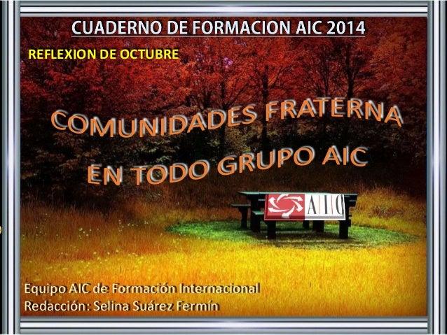 REFLEXION DE OCTUBRE  Equipo AIC de Formación Internacional  Redacción: Selina Suárez Fermín