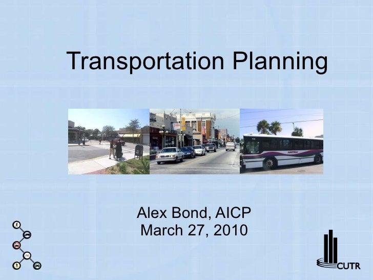 Transportation Planning Alex Bond, AICP March 27, 2010