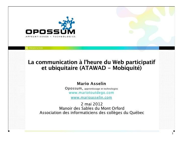 PRÉSENTATIONLa communication à lheure du Web participatif     et ubiquitaire (ATAWAD - Mobiquité)                         ...