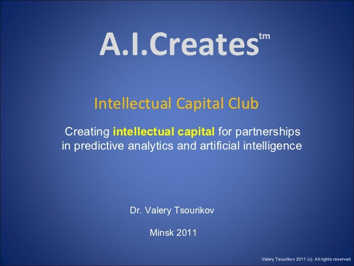A.I.Creates Intellectual Capital Club Creating  intellectual capital  for partnerships  in predictive analytics and artifi...