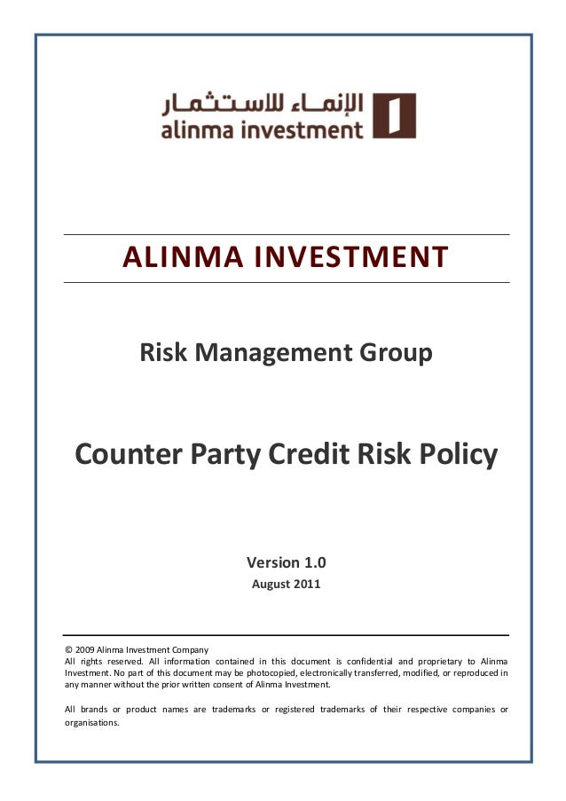 ALINMA INVESTMENT Risk Management Group Counter Party Credit Risk Policy Version 1.0 August 2011 © 2009 Alinma Investment ...