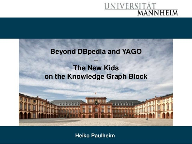 12/10/2019 Heiko Paulheim 1 Beyond DBpedia and YAGO – The New Kids on the Knowledge Graph Block Heiko Paulheim