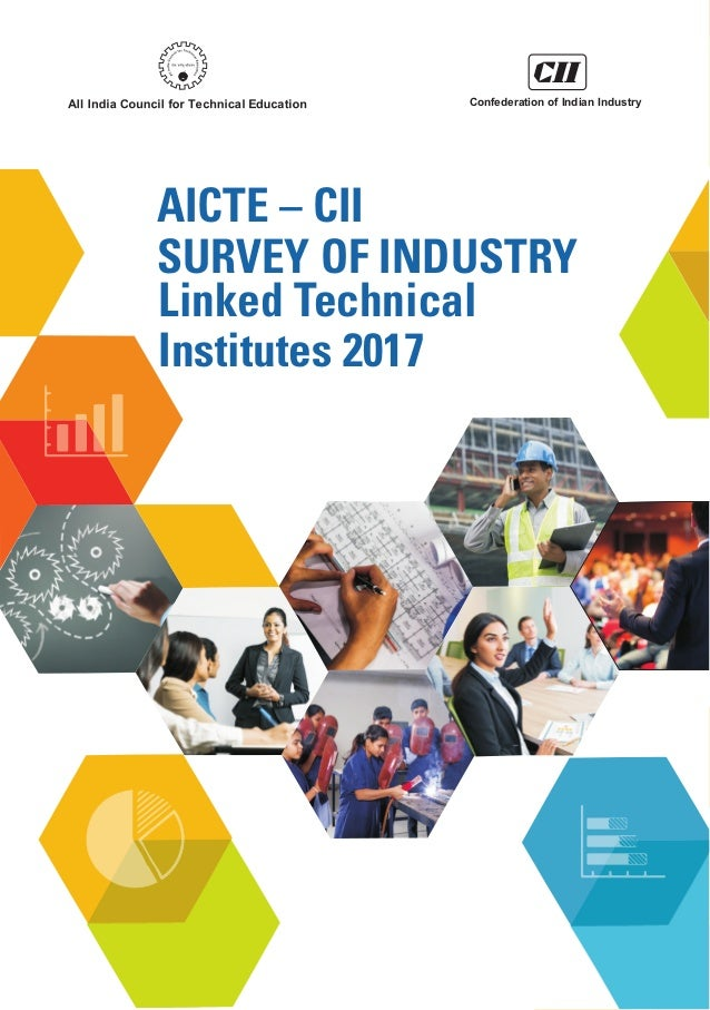 AICTE – CII Survey of Industry – Linked Technical Institutes 2017 | 1 Confederation of Indian Industry AICTE – CII SURVEY ...