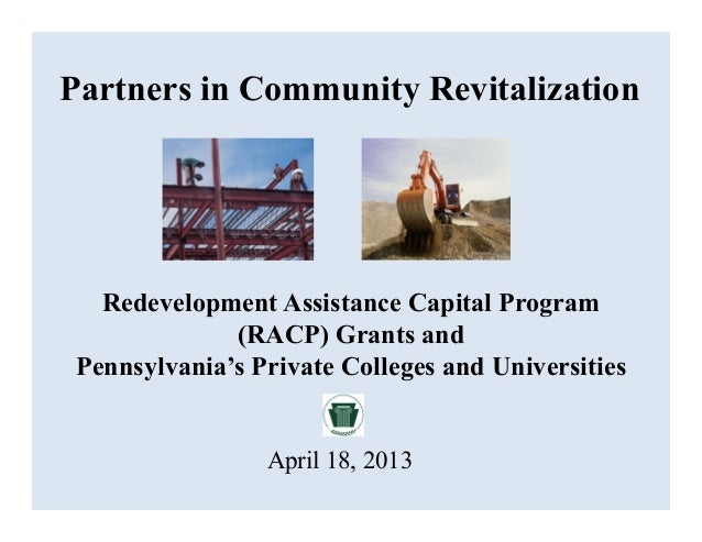 Redevelopment Assistance Capital Program(RACP) Grants andPennsylvania's Private Colleges and UniversitiesPartners in Commu...