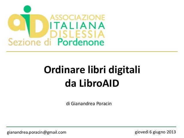 Ordinare libri digitalida LibroAIDgianandrea.poracin@gmail.com giovedì 6 giugno 2013di Gianandrea Poracin