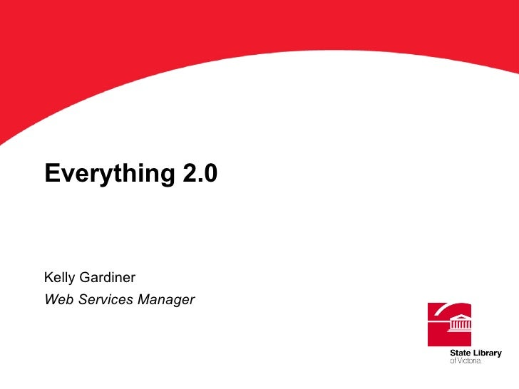 Everything 2.0 Kelly Gardiner Web Services Manager ' Title'on this keyline. Arial Bold 36 pts