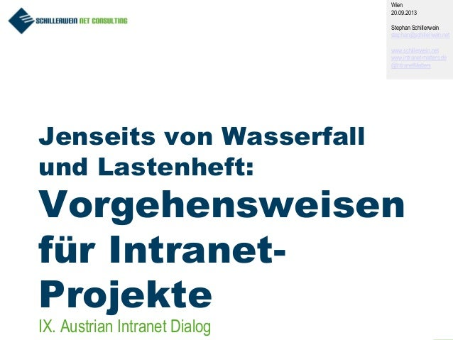 1 Jenseits von Wasserfall und Lastenheft: Vorgehensweisen für Intranet- Projekte Wien 20.09.2013 Stephan Schillerwein step...