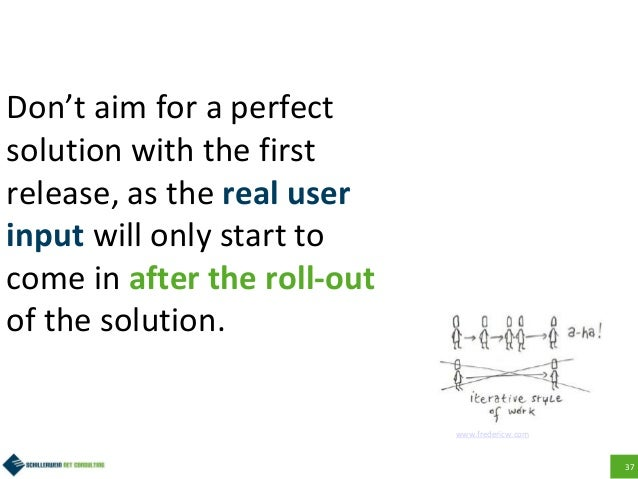 37 Don't aim for a perfect solution with the first release, as the real user input will only start to come in after the ro...