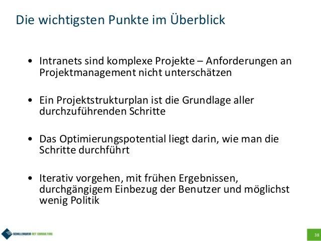 38 Die wichtigsten Punkte im Überblick • Intranets sind komplexe Projekte – Anforderungen an Projektmanagement nicht unter...