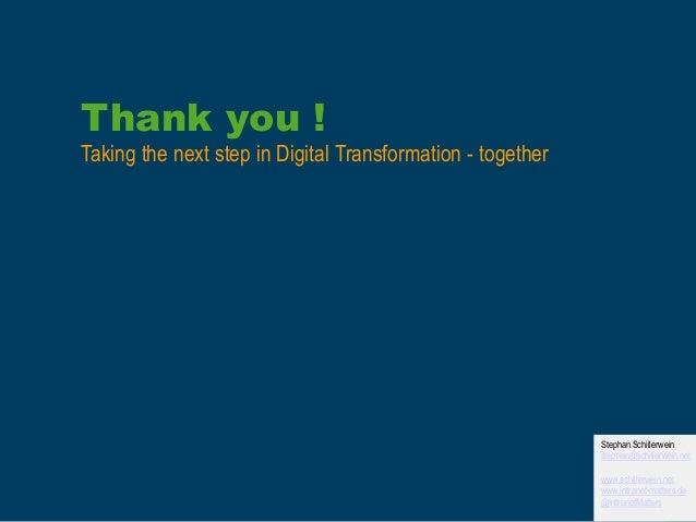 40 Thank you ! Taking the next step in Digital Transformation - together Stephan Schillerwein stephan@schillerwein.net www...