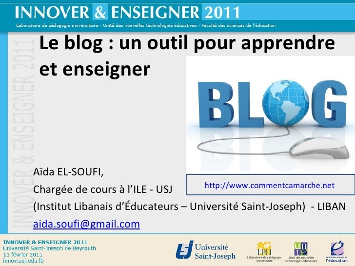 Le blog : un outil pour apprendre et enseigner Aïda EL-SOUFI,  Chargée de cours à l'ILE - USJ  (Institut Libanais d'Éducat...