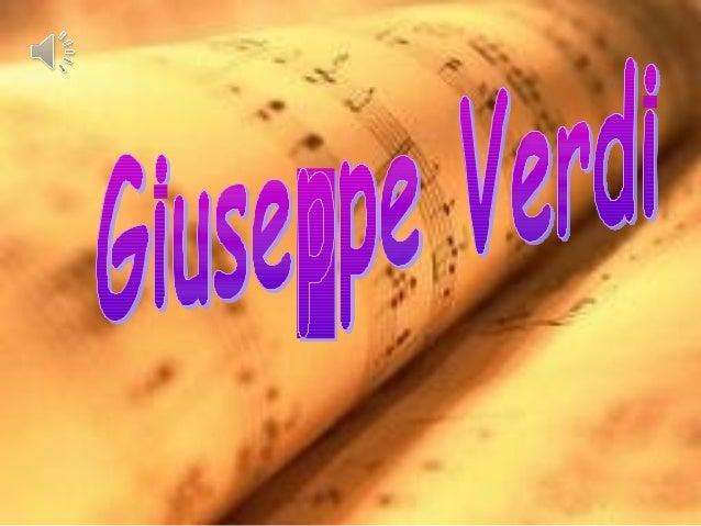 Giuseppe VerdiGiuseppe Verdi(1813-1901)gozó de una vida deéxito de sus obras.En poco tiempo llegó a serun héroe nacional.