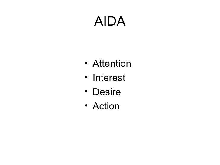 AIDA <ul><li>Attention </li></ul><ul><li>Interest </li></ul><ul><li>Desire </li></ul><ul><li>Action </li></ul>
