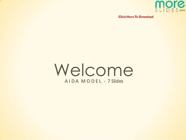 Click Here To DownloadWelcomeA I D A M O D E L - 7 Slides