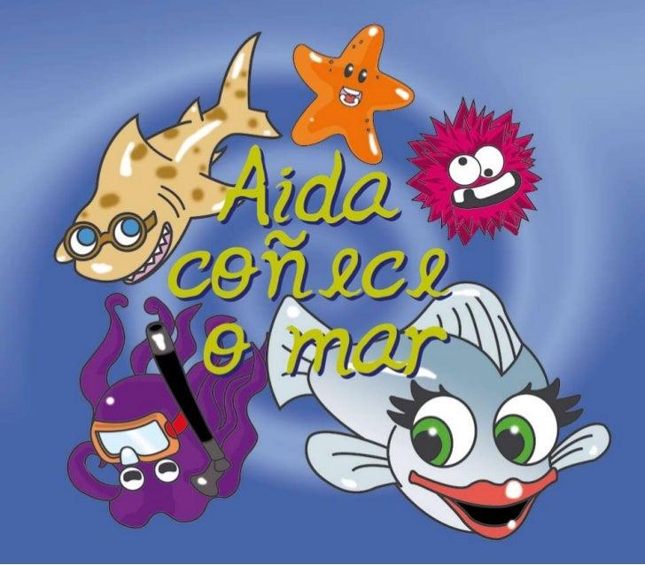 Había unha vez unha pescada chamada Aida que vivía nun océano moi grande, moigrande, que se chama Océano Atlántico. Á pesc...