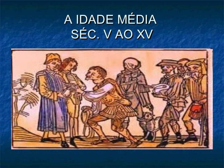 A IDADE MÉDIA SÉC. V AO XV
