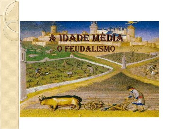 A idade média O feudalismo