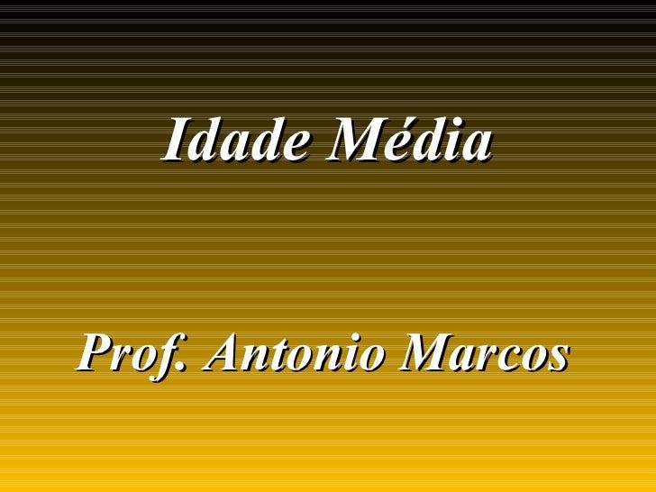 Idade MédiaProf. Antonio Marcos