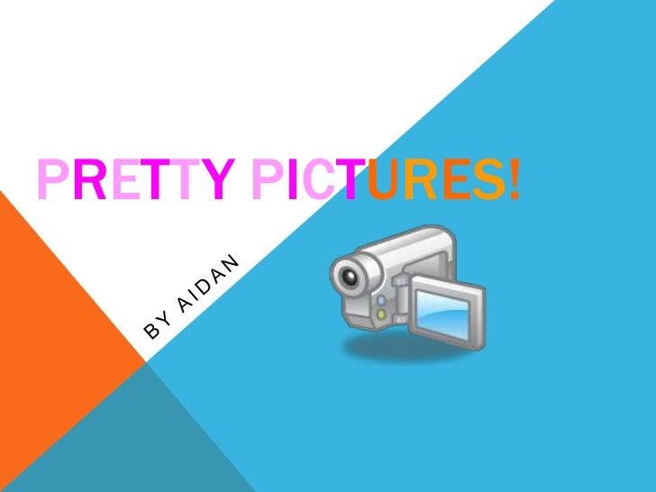 PRETTY PICTURES!