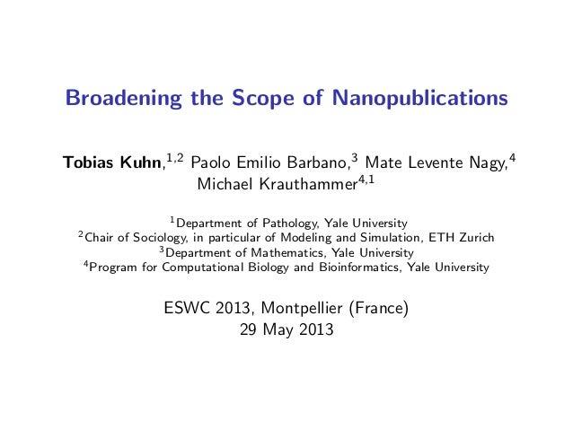 Broadening the Scope of Nanopublications Tobias Kuhn,1,2 Paolo Emilio Barbano,3 Mate Levente Nagy,4 Michael Krauthammer4,1...