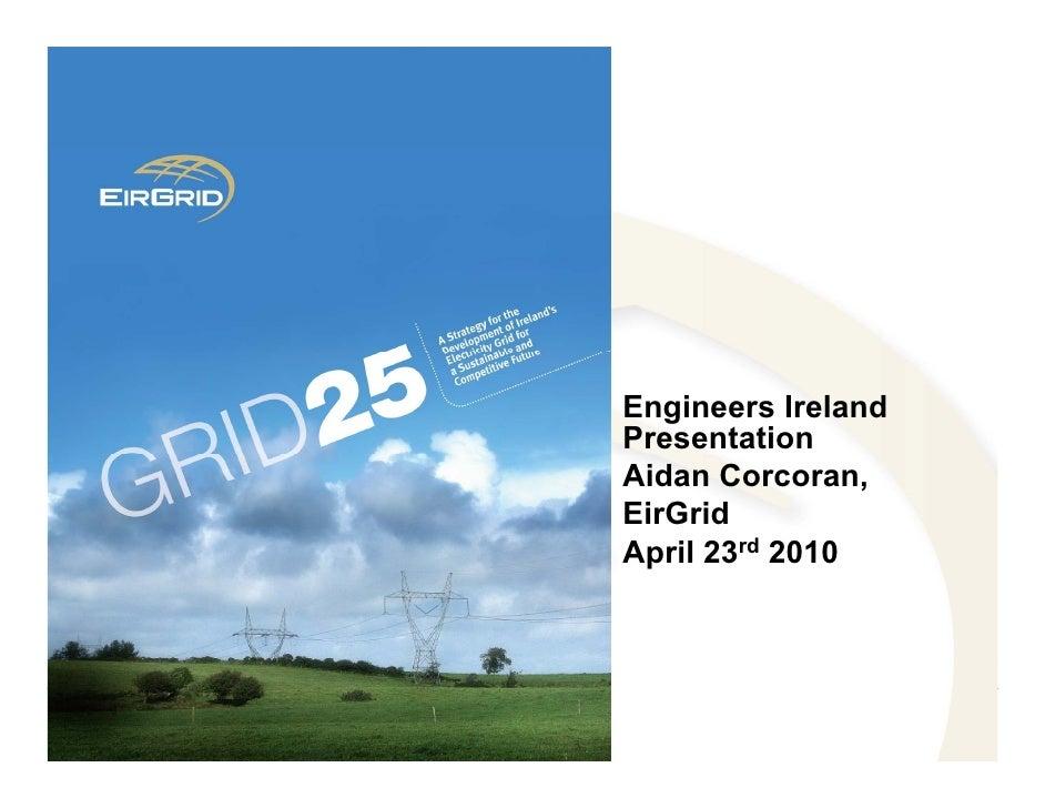 Engineers Ireland Presentation Aidan Corcoran, EirGrid April 23rd 2010