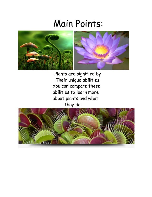 Main Points:  Plants are signified by Their unique abilities. You can compare these abilities to learn more ab...