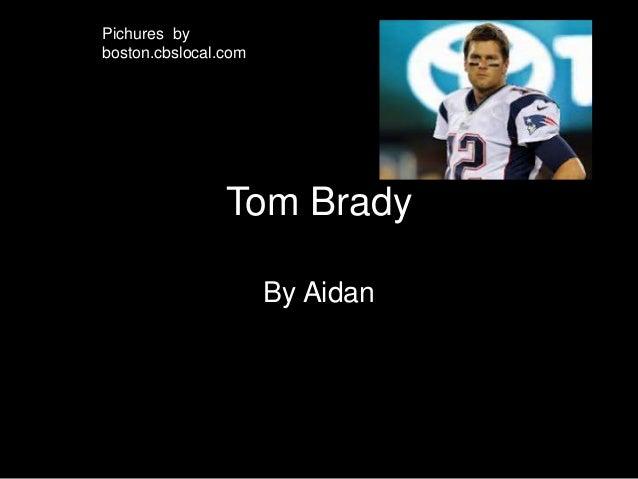 Tom BradyBy AidanPichures byboston.cbslocal.com