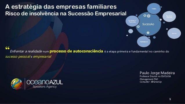 """A estratégia das empresas familiares  Risco de insolvência na Sucessão Empresarial  """"Enfrentar a realidade num processo de..."""