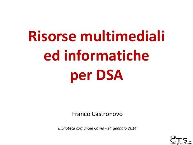 Risorse multimediali ed informatiche per DSA Franco Castronovo Biblioteca comunale Como - 14 gennaio 2014