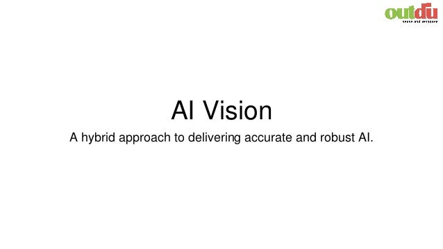 AI Vision A hybrid approach to delivering accurate and robust AI.