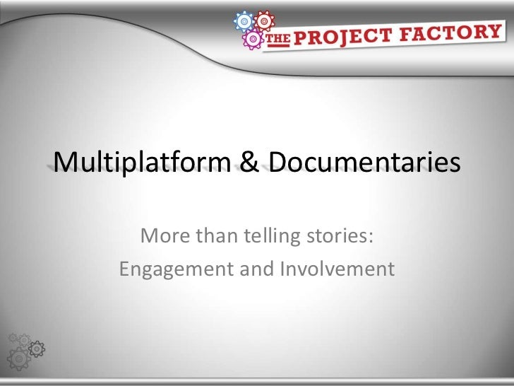 Multiplatform & Documentaries<br />More than telling stories:<br />Engagement and Involvement<br />
