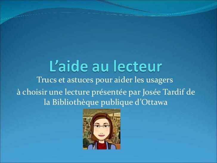 Trucs et astuces pour aider les usagersà choisir une lecture présentée par Josée Tardif de        la Bibliothèque publique...