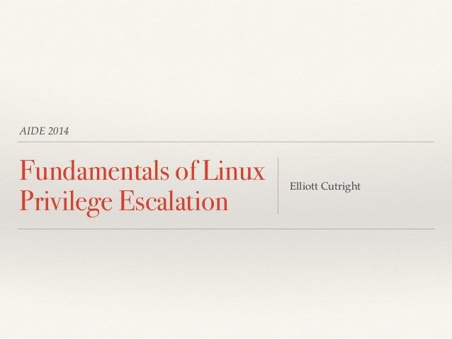 AIDE 2014 Fundamentals of Linux Privilege Escalation Elliott Cutright