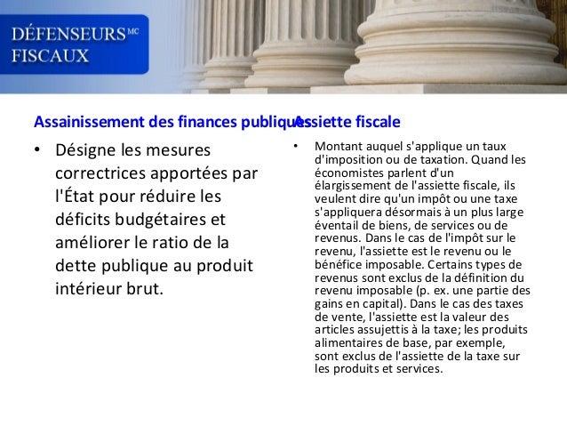 Assainissement des finances publiques Assiette fiscale  • Désigne les mesures correctrices apportées par l'État pour rédui...