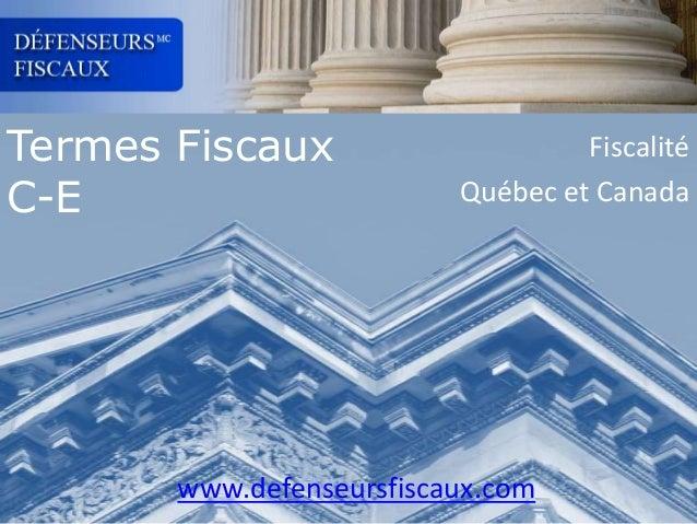 Termes Fiscaux C-E  Fiscalité Québec et Canada  www.defenseursfiscaux.com