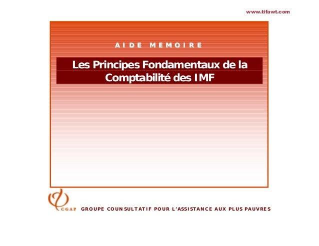 www.tifawt.com  A I D E  M E M O I R E  Les Principes Fondamentaux de la Comptabilité des IMF  GROUPE COUNSULTATIF POUR L'...