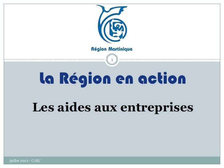 1                  La Région en action             Les aides aux entreprisesjuillet 2012 - CAB/