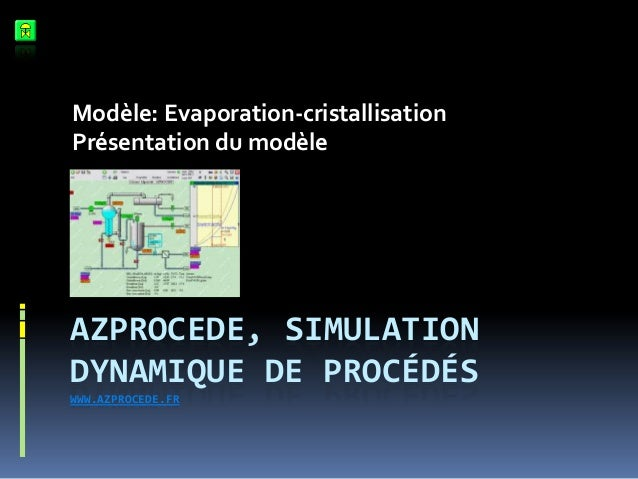 Modèle: Evaporation-cristallisation Présentation du modèle  AZPROCEDE, SIMULATION DYNAMIQUE DE PROCÉDÉS WWW.AZPROCEDE.FR