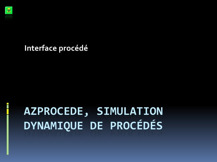 Interface procédé     AZPROCEDE, SIMULATION DYNAMIQUE DE PROCÉDÉS