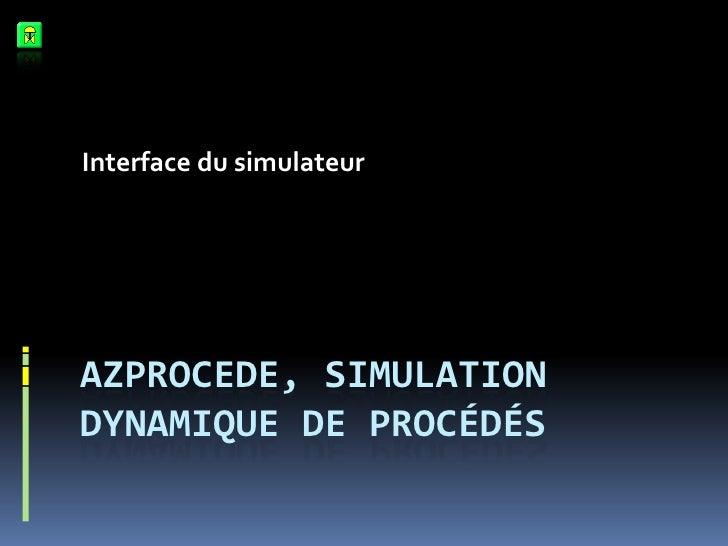 Interface du simulateur     AZPROCEDE, SIMULATION DYNAMIQUE DE PROCÉDÉS