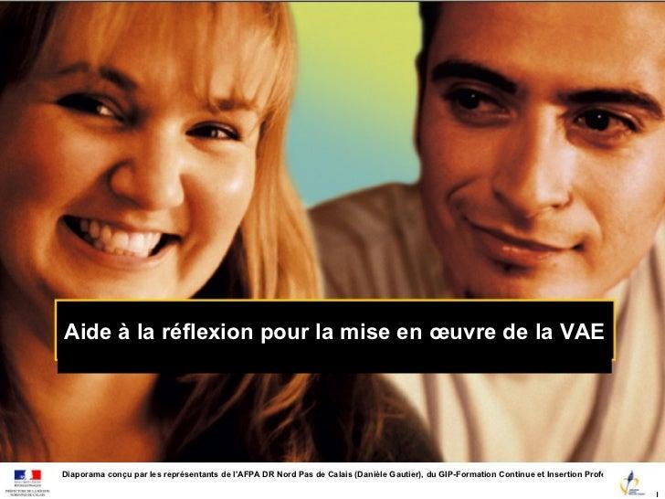 Aide à la réflexion pour la mise en œuvre de la VAEDiaporama conçu par les représentants de lAFPA DR Nord Pas de Calais (D...