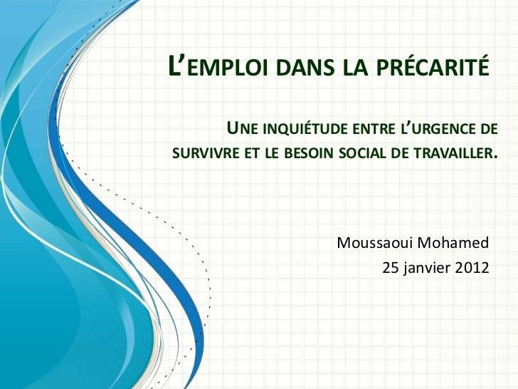 L'EMPLOI DANS LA PRÉCARITÉ      UNE INQUIÉTUDE ENTRE L'URGENCE DESURVIVRE ET LE BESOIN SOCIAL DE TRAVAILLER.              ...