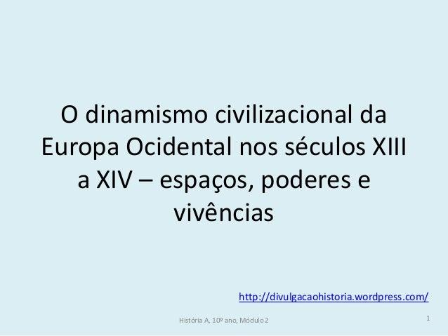 O dinamismo civilizacional da Europa Ocidental nos séculos XIII a XIV – espaços, poderes e vivências http://divulgacaohist...
