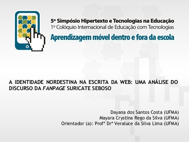 A IDENTIDADE NORDESTINA NA ESCRITA DA WEB: UMA ANÁLISE DO DISCURSO DA FANPAGE SURICATE SEBOSO  Dayana dos Santos Costa (UF...
